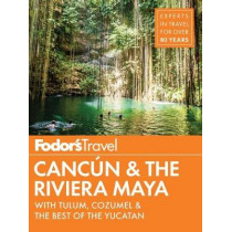 Fodor's Cancun & The Riviera Maya: with Tulum, Cozumel & the Best of the Yucatan by Fodor's Travel Guides, 9781640970625