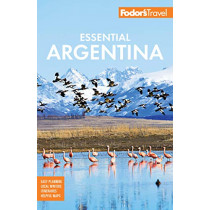 Fodor's Essential Argentina: with the Wine Country, Uruguay & Chilean Patagonia by Fodor's Travel Guides, 9781640970724