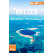 Fodor's Belize: With a Side Trip to Guatemala by Fodor's Travel Guides, 9781640972483