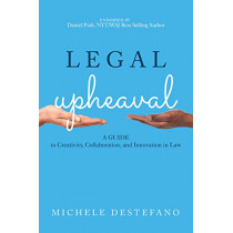 Legal Upheaval: A Guide to Creativity, Collaboration, and Innovation in Law by Michele DeStefano, 9781641051200
