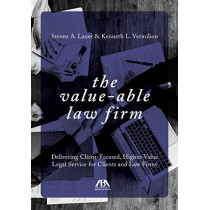 The Value-Able Law Firm: Delivering Client-Focused, Higher-Value Legal Service for Clients and Law Firms by Steven Lauer, 9781641051743