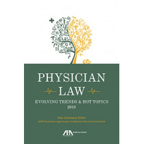 Physician Law: Evolving Trends & Hot Topics 2018 by Wes M Cleveland, 9781641051804