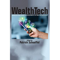 WealthTech: Wealth and Asset Management in the FinTech Age by Patrick Schueffel, 9781641138482