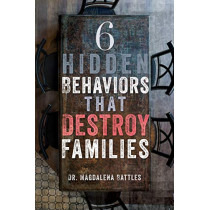 6 Hidden Behaviors That Destroy Families: Strategies for Healthier and More Loving Relationships by Dr Magdalena Battles, 9781641234436