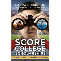 Score College Scholarships: The Student-Athlete's Playbook to Recruiting Success by Laura Dickinson, 9781641462822