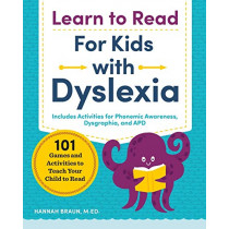 Learn to Read for Kids with Dyslexia: 101 Games and Activities to Teach Your Child to Read by Hannah Braun, M, 9781641521048