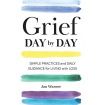 Grief Day by Day: Simple Practices and Daily Guidance for Living with Loss by Jan Warner, 9781641521314