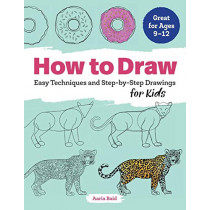 How to Draw: Easy Techniques and Step-By-Step Drawings for Kids by Aaria Baid, 9781641521819