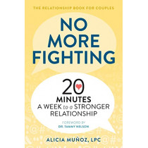 No More Fighting: The Relationship Book for Couples: 20 Minutes a Week to a Stronger Relationship by Alicia Munoz, Lpc, 9781641521826