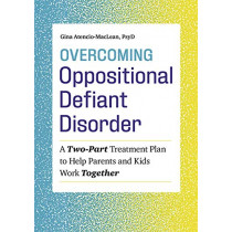 Overcoming Oppositional Defiant Disorder: A Two-Part Treatment Plan to Help Parents and Kids Work Together by Gina Atencio-MacLean, PsyD, 9781641522373