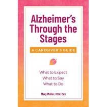 Alzheimer's Through the Stages: A Caregiver's Guide by Mary Moller, MSW, 9781641522700