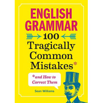 English Grammar: 100 Tragically Common Mistakes (and How to Correct Them) by Sean Williams, 9781641523738