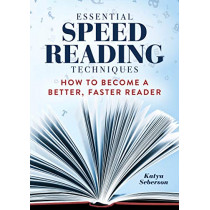 Essential Speed Reading Techniques: How to Become a Better, Faster Reader by Katya Seberson, 9781641526081
