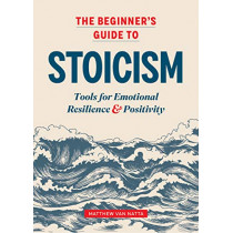 The Beginner's Guide to Stoicism: Tools for Emotional Resilience and Positivity by Matthew Van Natta, 9781641527217