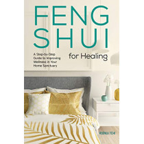 Feng Shui for Healing: A Step-By-Step Guide to Improving Wellness in Your Home Sanctuary by Rodika Tchi, 9781641528047