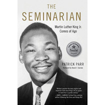 Seminarian: Martin Luther King Jr. Comes of Age by Patrick Parr, 9781641602280