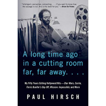 A Long Time Ago in a Cutting Room Far, Far Away: My Fifty Years Editing Hollywood Hits - Star Wars, Carrie, Ferris Bueller's Day Off, Mission: Impossible, and More by Paul Hirsch, 9781641602556