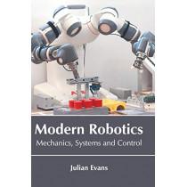Modern Robotics: Mechanics, Systems and Control by Julian Evans, 9781641720755