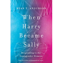 When Harry Became Sally: Responding to the Transgender Moment by Ryan T. Anderson, 9781641770484