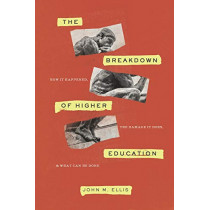 Breakdown of Higher Education: How It Happened, the Damage It Does, and What Can Be Done by John M. Ellis, 9781641770880