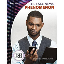 News Literacy: The Fake News Phenomenon by Duchess Harris, 9781641852692
