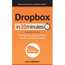 Dropbox In 30 Minutes (2nd Edition): The beginner's guide to Dropbox backups, syncing, and sharing by Ian Lamont, 9781641880121