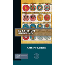 Byzantium Unbound by Anthony Kaldellis, 9781641891998