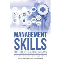 Management Skills for Public Health Clinicians: A Health System's Resource by Irmatine Bealyer, 9781642144086