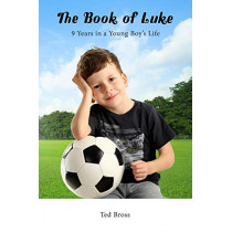 The Book of Luke: 9 Years in a Young Boy's Life by Ted Bross, 9781642371062