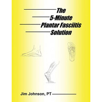 The 5-Minute Plantar Fasciitis Solution by Jim Johnson, 9781642376463