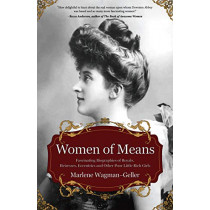 Women of Means: The Fascinating Biographies of Royals, Heiresses, Eccentrics and Other Poor Little Rich Girls by Marlene Wagman-Geller, 9781642500172