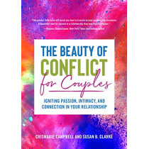 The Beauty of Conflict for Couples: Igniting Passion, Intimacy and Connection in your Relationship by CrisMarie Campbell, 9781642500981