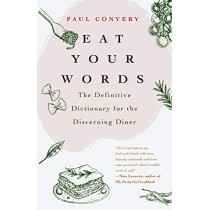 Eat Your Words: The Definitive Dictionary for the Discerning Diner by Paul Convery, 9781642501346