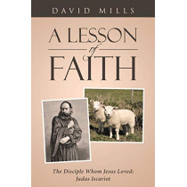 A Lesson of Faith: The Disciple Whom Jesus Loved: Judas Iscariot by David Mills, 9781642580525