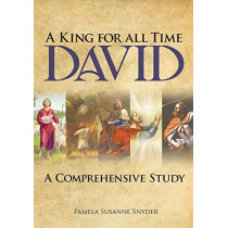 A King for All Time David: A Comprehensive Study by Pamela Susanne Snyder, 9781642587685