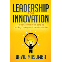 Leadership for Innovation: Three Essential Skill Sets for Leading Employee-Driven Innovation by David Masumba, 9781642792539