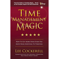 Time Management Magic: How to Get More Done Every Day and Move from Surviving to Thriving by Lee Cockerell, 9781642793185