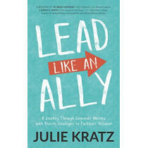 Lead Like an Ally: A Journey Through Corporate America with Proven Strategies to Facilitate Inclusion by Julie Kratz, 9781642797176