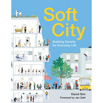 Soft City: Building Density for Everyday Life by David Sim, 9781642830187