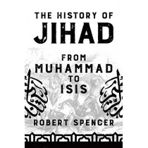 The History of Jihad: From Muhammad to Isis by Robert Spencer, 9781642932560