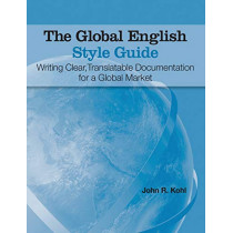 The Global English Style Guide: Writing Clear, Translatable Documentation for a Global Market (Hardcover edition) by John R Kohl, 9781642955927