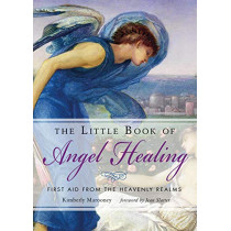 The Little Book of Angel Healing: First Aid from the Heavenly Realms by Kimberly Marooney, 9781642970029