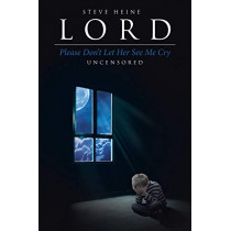 Lord Please Don't Let Her See Me Cry: Uncensored by Steve Heine, 9781642991956