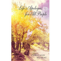 Life's Apologies for All People by Carolann Murray, 9781642994629