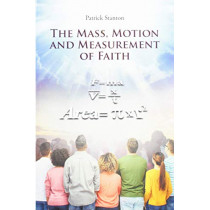 The Mass, Motion and Measurement of Faith by Patrick Stanton, 9781643001432