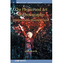 The Physics and Art of Photography, Volume 3: Detectors and the Meaning of Digital by John Beaver, 9781643273877