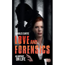 Love and Forensics: An Imprint on Life by Charles Curtis, 9781643456508
