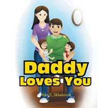 Daddy Loves You by Bart V Skladanuk, 9781643504926