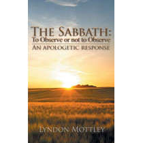 The Sabbath: To Observe or not to Observe: An Apologetic Response by Lyndon Mottley, 9781643614755