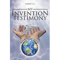 My Invention Testimony by Linda T C, 9781644160220